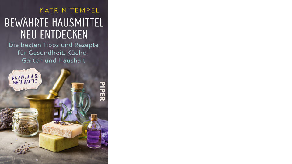 Buch_Bewährte Hausmittel neu entdecken_c_Piper - © Piper Verlag