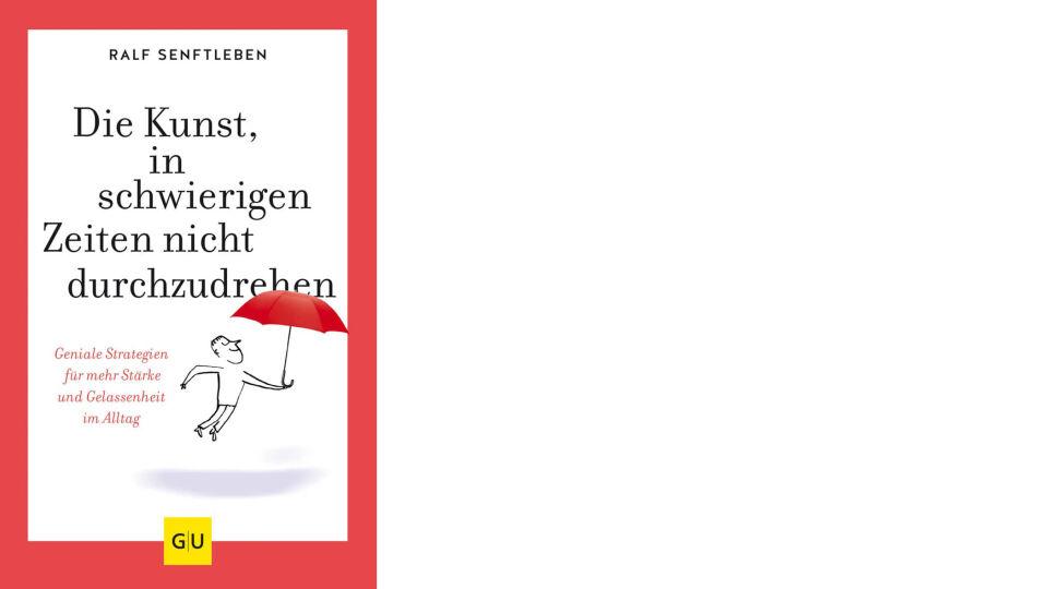 Die Kunst in schwierigen Zeiten nicht durchzudrehen_GU Verlag - Ratgeber - © GU Verlag