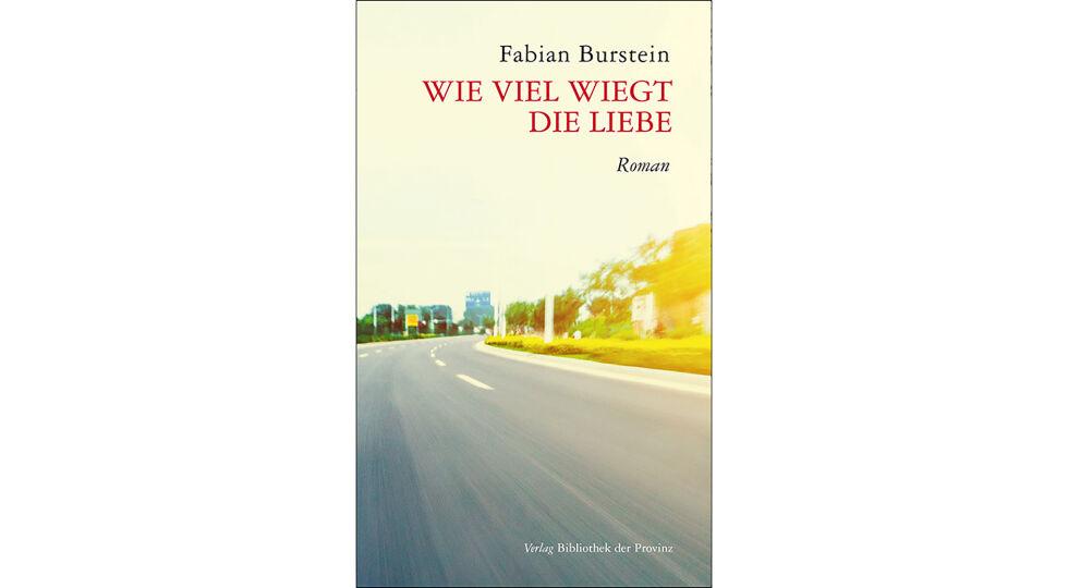 Buch F. Burstein Wie viel wiegt die Liebe - © Verlag Bibliothek der Provinz